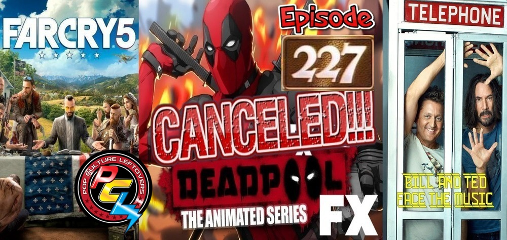 Episode 227: Donald Glover Deadpool Fallout, Far Cry 5, Bill & Ted 3