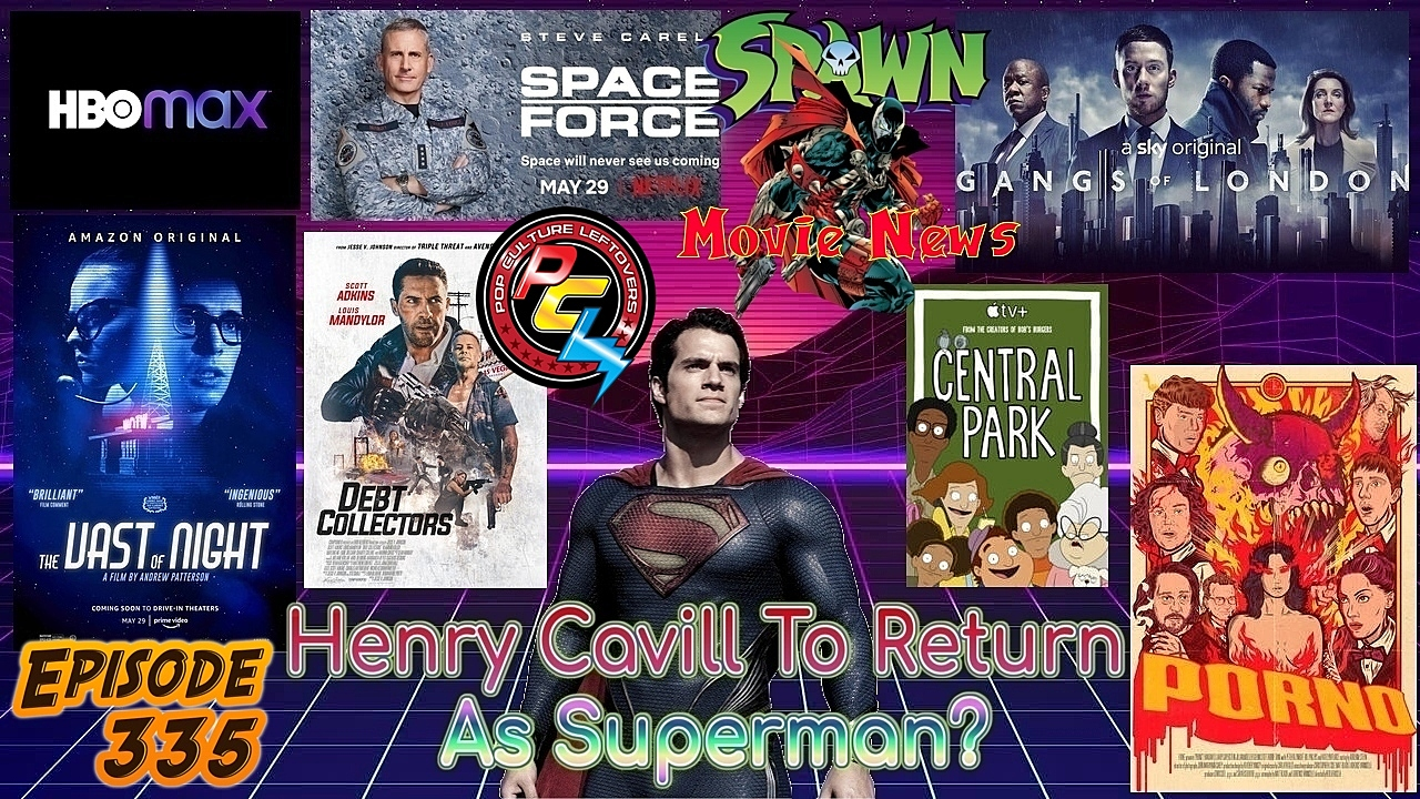 Episode 335 Cavill Returning As Superman Hbo Max Space Force Gangs Of London Porno More Snyder Cut News Central Park The Vast Of Night Spawn Movie News Debt Collectors Pop Culture Leftovers